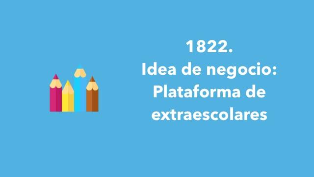 1822. Idea de negocio: Plataforma de extraescolares