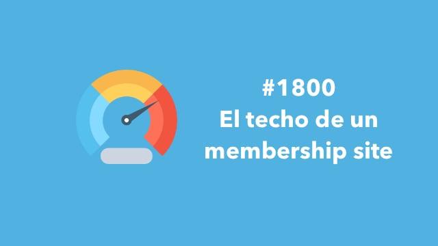 1800. El techo de un membership site