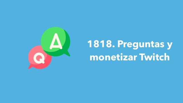 1818. Preguntas y monetizar Twitch